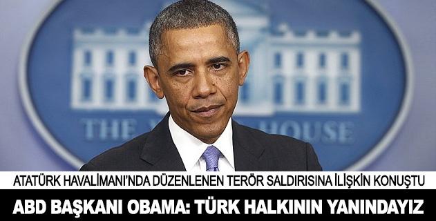 """""""Türk halkının yanındayız"""""""