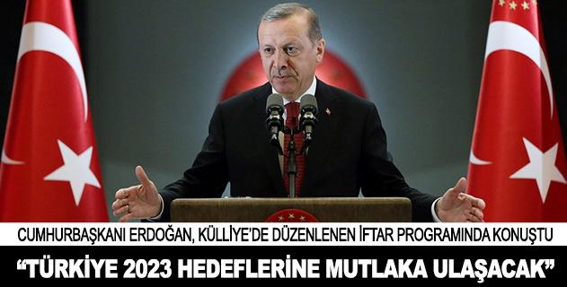 """""""Türkiye 2023 hedeflerine mutlaka ulaşacak"""""""