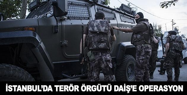 İstanbulda DAİŞ terör örgütüne yönelik operasyon