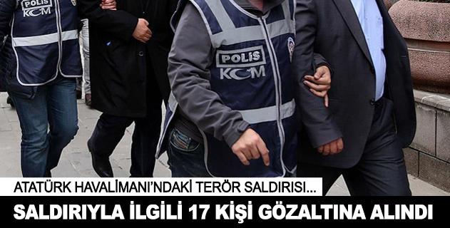Atatürk Havalimanındaki terör saldırısında 17 gözaltı