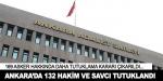 Ankarada 132 hakim ve savcı tutuklandı