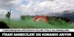 Firari askerleri 300 komando arıyor