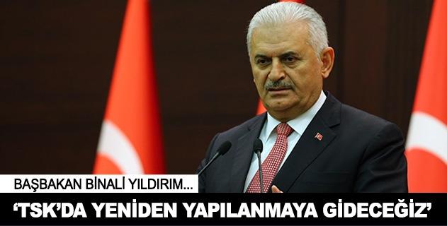 Başbakan Yıldırım: TSKda yeniden yapılanmaya gideceğiz