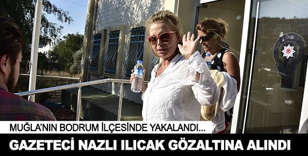 Gazeteci Nazlı Ilıcak Bodrumda gözaltına alındı