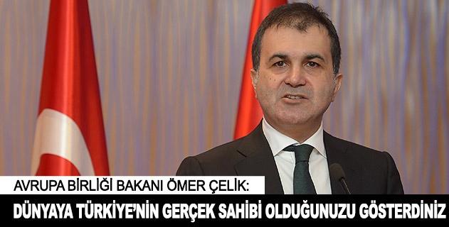 Dünyaya Türkiyenin gerçek sahibi olduğunuzu gösterdiniz