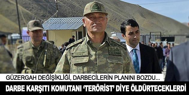Darbe karşıtı komutanı terörist diye öldürteceklerdi