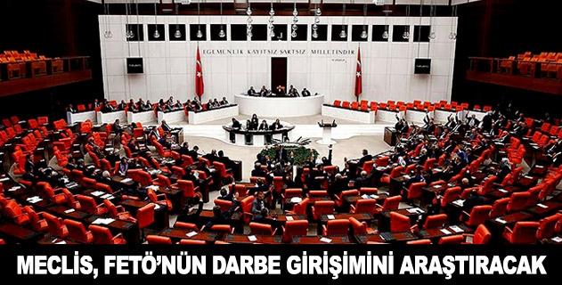 Meclis, FETÖnün darbe girişimini araştıracak
