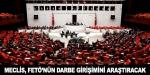 Meclis, FETÖ'nün darbe girişimini araştıracak