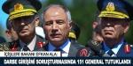 'Darbe girişimi soruşturmasında 151 general tutuklandı'