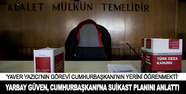 Yarbay Güven, Cumhurbaşkanı Erdoğana suikast planını anlattı