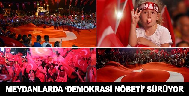 Meydanlarda demokrasi nöbeti devam ediyor