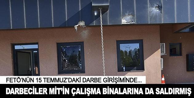 Darbeciler MİTin çalışma binalarına da saldırmış