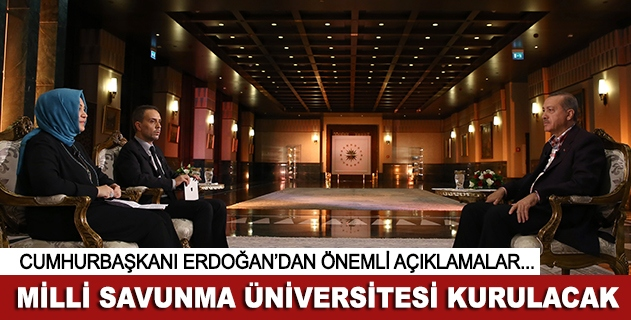 Cumhurbaşkanı Erdoğan: Milli Savunma Üniversitesi kurulacak