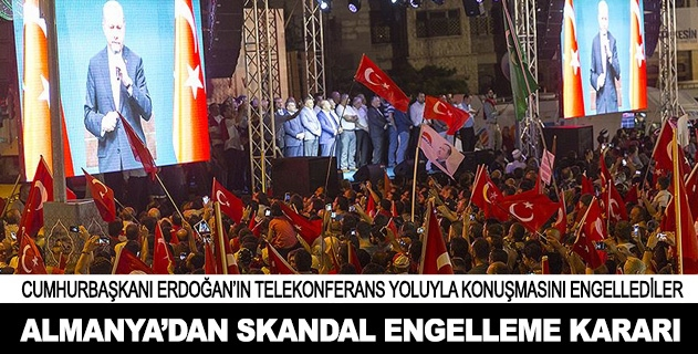 Cumhurbaşkanı Erdoğana Almanyadan telekonferans engeli