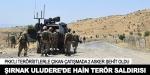 Şırnak Uluderede hain terör saldırısı