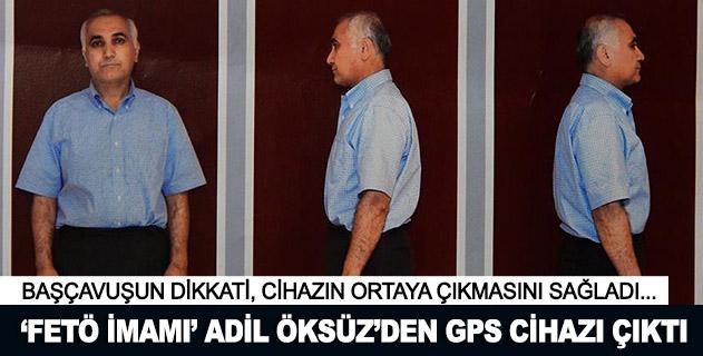 FETÖ imamı Adil Öksüzden GPS cihazı çıktı