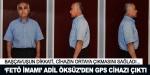 'FETÖ imamı' Adil Öksüz'den GPS cihazı çıktı