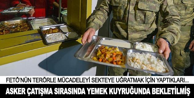 FETÖ, terörle mücadele eden askeri yemek kuyruğunda bekletmiş