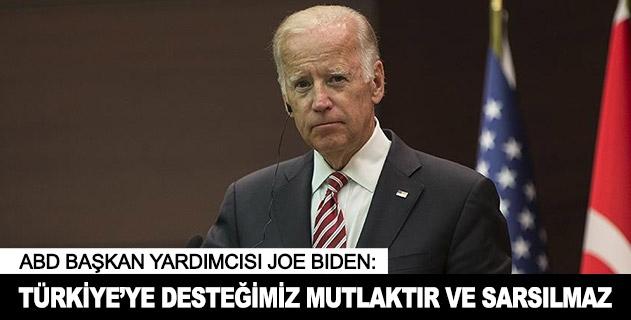 Türkiyeye desteğimiz mutlaktır ve hiçbir şekilde sarsılmaz