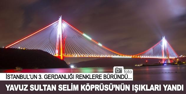 Yavuz Sultan Selim Köprüsünün ışıkları yandı