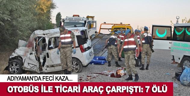 Adıyamanda otobüs ile ticari araç çarpıştı: 7 ölü