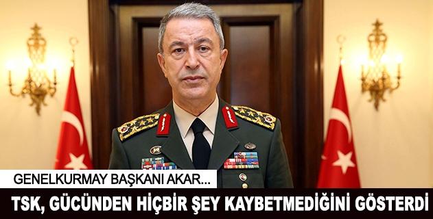 Org. Akar: TSK, gücünden hiçbir şey kaybetmediğini gösterdi