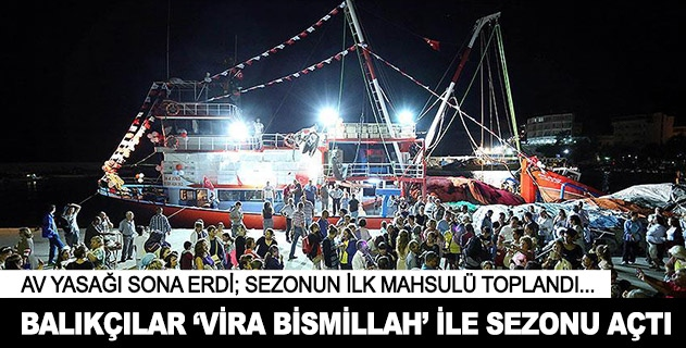 Balıkçılar Vira Bismillah ile sezonu açtı