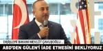 Dışişleri Bakanı: ABD'den Gülen'i iade etmesini bekliyoruz