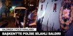 Başkent'te polise silahlı saldırı