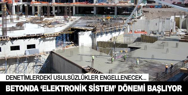 Betonda elektronik sistem dönemi başlıyor