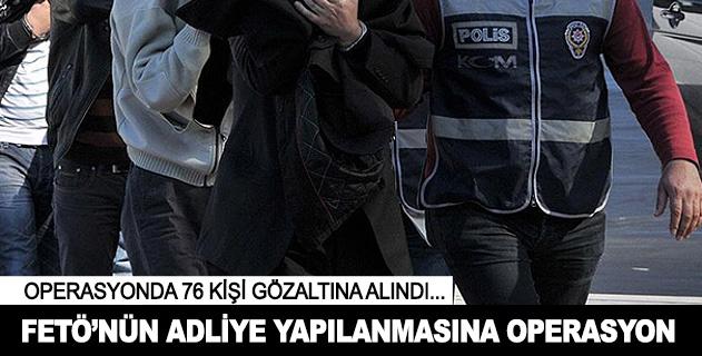 FETÖnün adliye yapılanmasına operasyon: 76 gözaltı