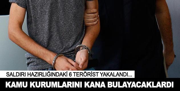 Kamu kurumlarına saldırı hazırlığında 6 terörist yakalandı