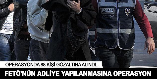 FETÖnün adliye yapılanmasına operasyon: 88 gözaltı