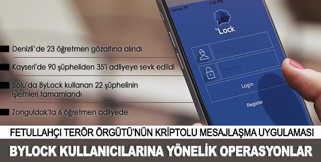 ByLock kullanıcılarına yönelik operasyonlar sürüyor