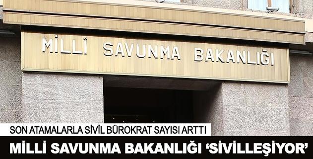 Milli Savunma Bakanlığında sivil bürokrat sayısı arttı
