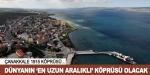 Çanakkale 1915 dünyanın 'en uzun aralıklı' köprüsü olacak