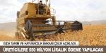 Üreticilere 550 milyon liralık ödeme yapılacak