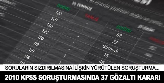 2010 KPSS soruşturmasında 37 gözaltı kararı