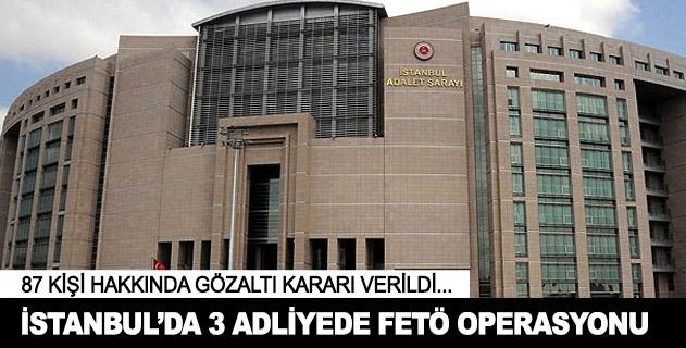 İstanbulda 3 adliyede FETÖ operasyonu