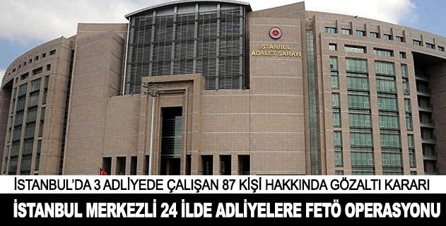 İstanbul merkezli 24 ilde adliyelere FETÖ operasyonu