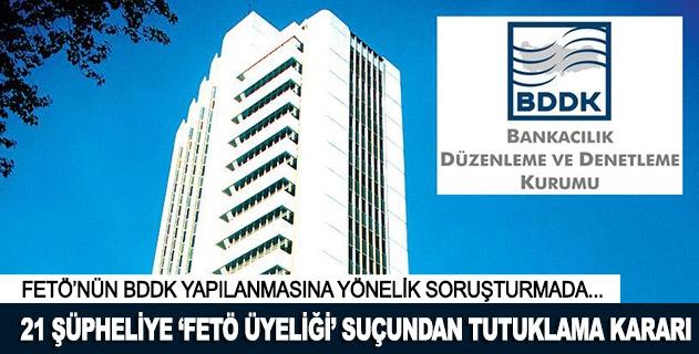 BDDK çalışanı 21 kişi hakkında tutuklama kararı