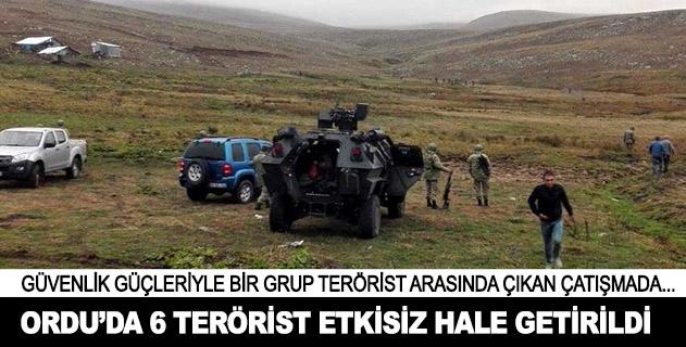 Orduda 6 terörist etkisiz hale getirildi