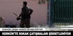 Kerkük'te sokak çatışmaları şiddetleniyor