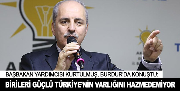 Birileri güçlü Türkiyenin varlığını hazmedemiyor