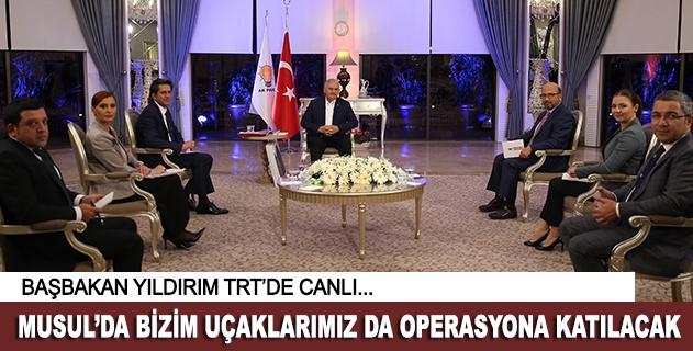 Başbakan Yıldırımdan Musul operasyonu açıklaması