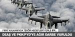 DEAŞ ve PKK/PYDye ağır darbe