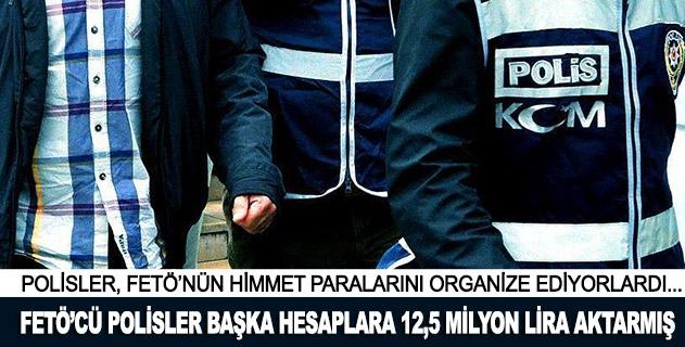 FETÖcü polisler başka hesaplara 12,5 milyon lira aktarmış