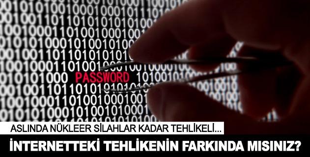 İnternetteki tehlikenin farkında mısınız?