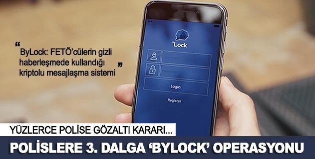 ByLockta 3. dalga: 123 polise gözaltı kararı