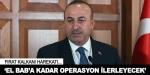 Çavuşoğlu: El Bab'a kadar operasyon ilerleyecek